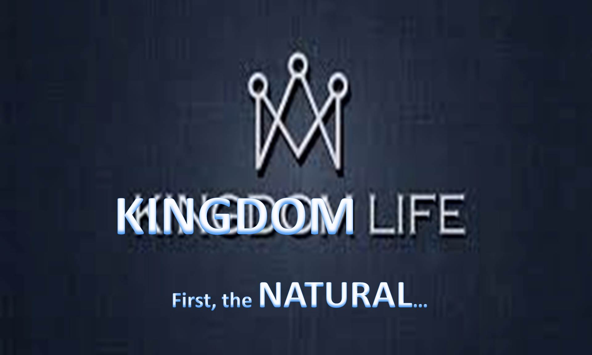 Kingdom Life first the Natural